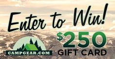 Sign up to receive emails from CampGear.com and get entered to win a @250 Gift Card!