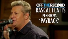 Rascal Flatts Perform Their Song 'Payback' - Off The Record love this song!!!!