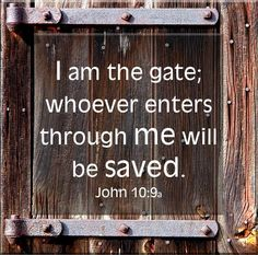 #Jesus Christ   I AM THE GATE; WHOEVER ENTERS THROUGH ME WILL BE SAVED. JOHN 10:9