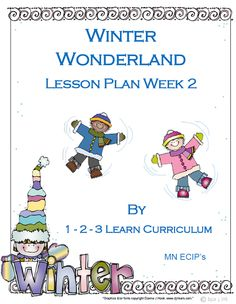I have added Winter Wonderland Lesson Plan Week 2 using MN ECIP's and without.... :) Locaed at 123 Learn Curriculum under the Winter Wonderland link. Thank you! Jean 1 - 2 - 3 Learn Curriculum