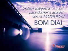 """""""Ontem coloquei a tristeza para dormir e acordei com a felicidade! Bom dia!"""" #felicidade #bomdia #coloqueatristezapradormir"""
