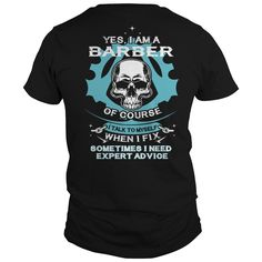 Yes, I am a Barber of course. I talk to myself when i fix. Sometimes i need expert advice #Barber . Barber t-shirts,Barber sweatshirts, Barber hoodies,Barber v-necks,Barber tank top,Barber legging.