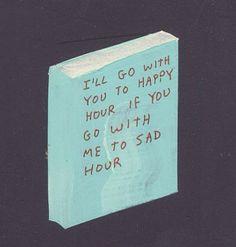 Eu irei com você para o Happy Hour se vice for comigo para o Sad Hour