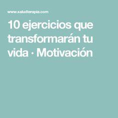 10 ejercicios que transformarán tu vida · Motivación