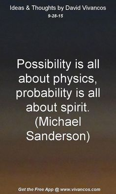 Possibility is all about physics, probability is all about spirit. (Michael Sanderson) [September 28th 2015] https://www.youtube.com/watch?v=3oRUTE_I4jM