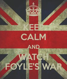 KEEP CALM AND WATCH FOYLE'S WAR