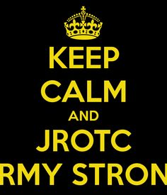 army jrotc | KEEP CALM AND JROTC ARMY STRONG - KEEP CALM AND CARRY ON Image ...