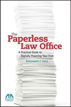 Paperless Law Office: A Practical Guide to Digitally Powering Your Firm - KF318 .Y35 2012