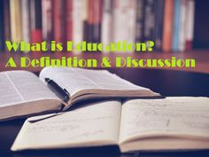 What is education? Definition, Description and Discussion