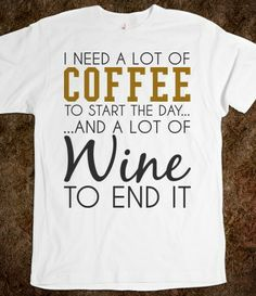 I need a lot of Coffee and Wine white tee t shirt tshirt