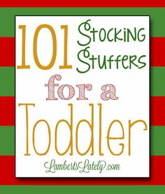 101 Stocking Stuffers for a Toddler...great list with lots of different items!