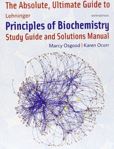 The absolute, ultimate guide to Lehninger principles of biochemistry : study guide and solutions manual / Marcy Osgood, Karen Ocorr