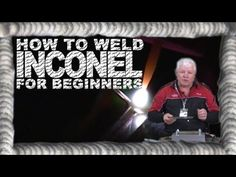 How to Weld Inconel 625 for Beginners