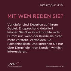 #salesimpuls #79 - Vermeiden Sie Fachchinesisch und sprechen Sie mit Ihrem Kunden nur über Dinge, die ihn wirklich interessieren. www.martinlimbeck.de