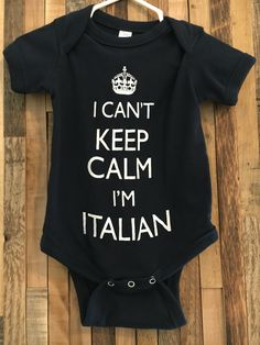 A personal favorite from my Etsy shop https://www.etsy.com/listing/470282917/i-cant-keep-calm-im-italian-baby