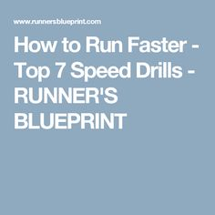 How to Run Faster - Top 7 Speed Drills - RUNNER'S BLUEPRINT