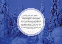 Community Post: 25 Beautiful Quotes About Snow Best Quotes, Love Quotes, Inspirational Quotes, Awesome Quotes, Snow Quotes, Snow Decorations, I Love Snow, Comfort Quotes, Winter Snow