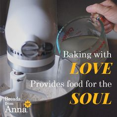 Baking with love provides food for the soul.