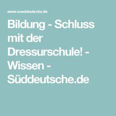 Bildung - Schluss mit der Dressurschule! - Wissen - Süddeutsche.de