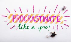 Procrastinating Like A Pro