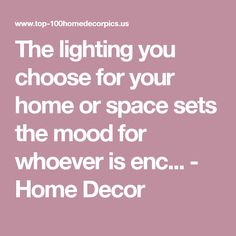 The lighting you choose for your home or space sets the mood for whoever is enc... - Home Decor