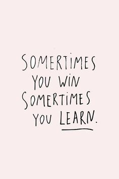Sometimes you win. Sometimes you learn. Quote iPhone screensaver background wallpaper