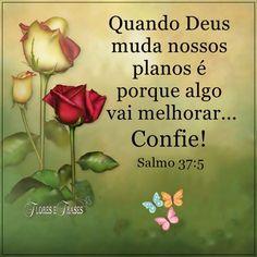 Quando Deus muda nossos planos   é porque algo vai melhorar...   Confie!   Salmo 37:5