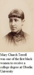 Educator, writer, and civil rights activist Mary Church Terrell was one of the first black women to earn a college degree in the United States, graduating from Oberlin in 1888.
