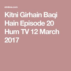 Kitni Girhain Baqi Hain Episode 20 Hum TV 12 March 2017