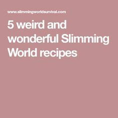 5 weird and wonderful Slimming World recipes