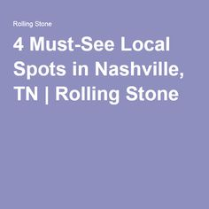 4 Must-See Local Spots in Nashville, TN | Rolling Stone