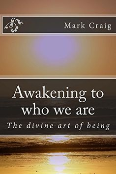 Awakening to who we are: The divine art of being by Mark ... https://www.amazon.com/dp/B00C7INB8Q/ref=cm_sw_r_pi_dp_x_XMmoybFD11VYP