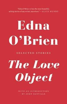 The Love Object: Selected Stories by Edna O'Brien, John Banville (Introduction)