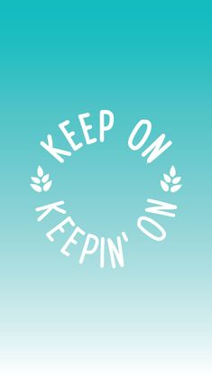 Keep On Keepin' On – Free Cell Phone Background