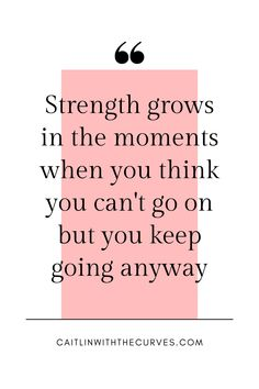 Strength grows in the moments when you think you can't go on but you keep going anyway Wisdom Quotes, Quotes To Live By, Me Quotes, Do Better Quotes, Happiness Quotes, Qoutes, The Words, How To Fix A Broken Heart, Wednesday Wisdom