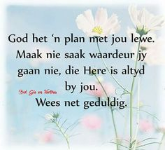 God het 'n plan met jou lewe, wees net geduldig Afrikaanse Quotes, Inspirational Qoutes, Motivational, Goeie More, Thank You God, Special Quotes, True Words, Quotes To Live By, Bible Verses