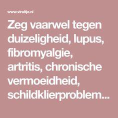 Zeg vaarwel tegen duizeligheid, lupus, fibromyalgie, artritis, chronische vermoeidheid, schildklierproblemen en nog veel meer! - Viraltje.nl