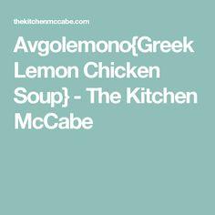 Avgolemono{Greek Lemon Chicken Soup} - The Kitchen McCabe