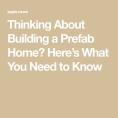 Thinking About Building a Prefab Home? Here's What You Need to Know — Dwell Prefab Homes, Need To Know, Building, House, Prefab Cottages, Prefabricated Houses, Home, Prefab Log Homes, Buildings