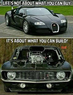 Well sometimes it's what you can buy to. If you could buy a hot rod for less than you can build one for.