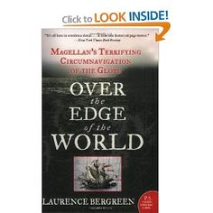 Over the Edge of the World: Magellan's Terrifying Circumnavigation of the Globe by Laurence Bergreen. 2012 History Challenge - category: Sea