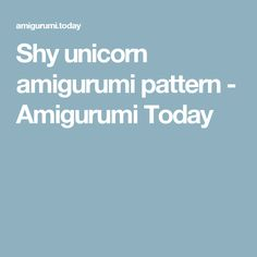 Shy unicorn amigurumi pattern - Amigurumi Today