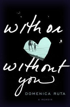 With or Without You.   Memoir of a gal raised by a drug addicted, alcoholic mother who wanted the same life for her daughter.   Hard to accept but a great read.