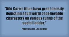 """""""Niki Caro's films have great density, depicting a full world of believable characters on various rungs of the social ladder."""""""