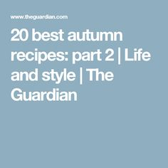 20 best autumn recipes: part 2 | Life and style | The Guardian