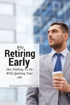 Early Retirement actually has nothing to do with quitting your job.  Instead, Early Retirement actually means Financial Freedom http://www.budgetsaresexy.com/2014/10/retiring-early-means-being-financially-free/