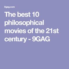 The best 10 philosophical movies of the 21st century - 9GAG