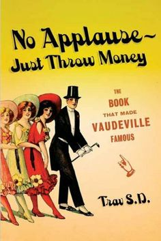 No Applause--Just Throw Money: The Book That Made Vaudeville Famous by Trav S.D.. $15.96. Publisher: Faber & Faber; 1 edition (October 31, 2006). 344 pages. Author: Trav S.D.