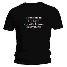 I Don't Need Google My Wife Knows Everything - Funny Sayings & Slogans Joke Mens T-shirt by OBG Tees, http://www.amazon.co.uk/dp/B008YFDKZA/ref=cm_sw_r_pi_dp_JImEsb18H8NQ6