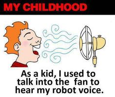 I have awesome childhood